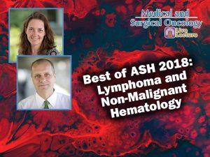 Best of ASH 2018: Lymphoma and Non-Malignant Hematology
