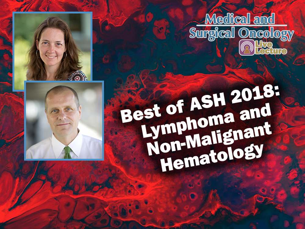 Best of ASH 2018: Lymphoma and Non-Malignant Hematology