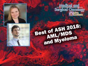 Best of ASH 2018: Myeloma and Leukemia/MDS