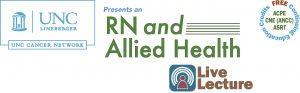 UNC Cancer Network Presents an RN and Allied Health Lecture