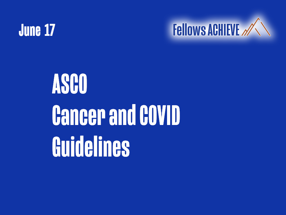 6/17 – ASCO Cancer and COVID Guidelines