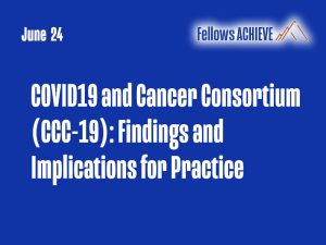 COVID19 and Cancer Consortium (CCC-19): Findings and Implications for Practice