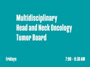 Multidisciplinary Head and Neck Oncology Tumor Board