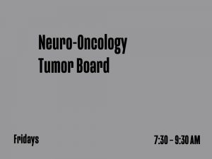 Neuro-Oncology Tumor Board