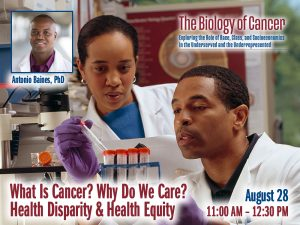 What Is Cancer? Why Do We Care? Health Disparity & Health Equity – Antonio Baines, PhD — Wednesday, August 28th at 11:00 AM (The Biology of Cancer Lecture)