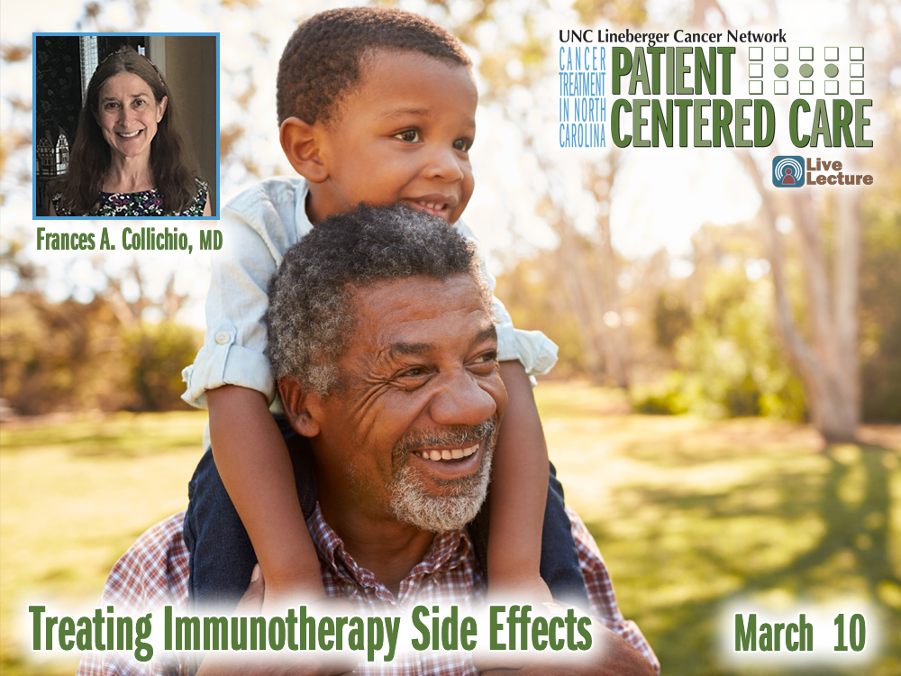 Treating Immunotherapy Side Effects – Frances A. Collichio, MD — Wednesday, March 10th at Noon (Patient Centered Care)