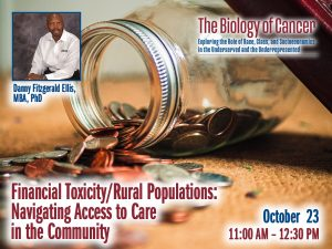 Financial Toxicity/Rural Populations: Navigating Access to Care in the Community – Danny Fitzgerald Ellis, MBA, PhD — Friday, October 23rd – 11:30 AM to 12:30 PM – The Biology of Cancer Lecture