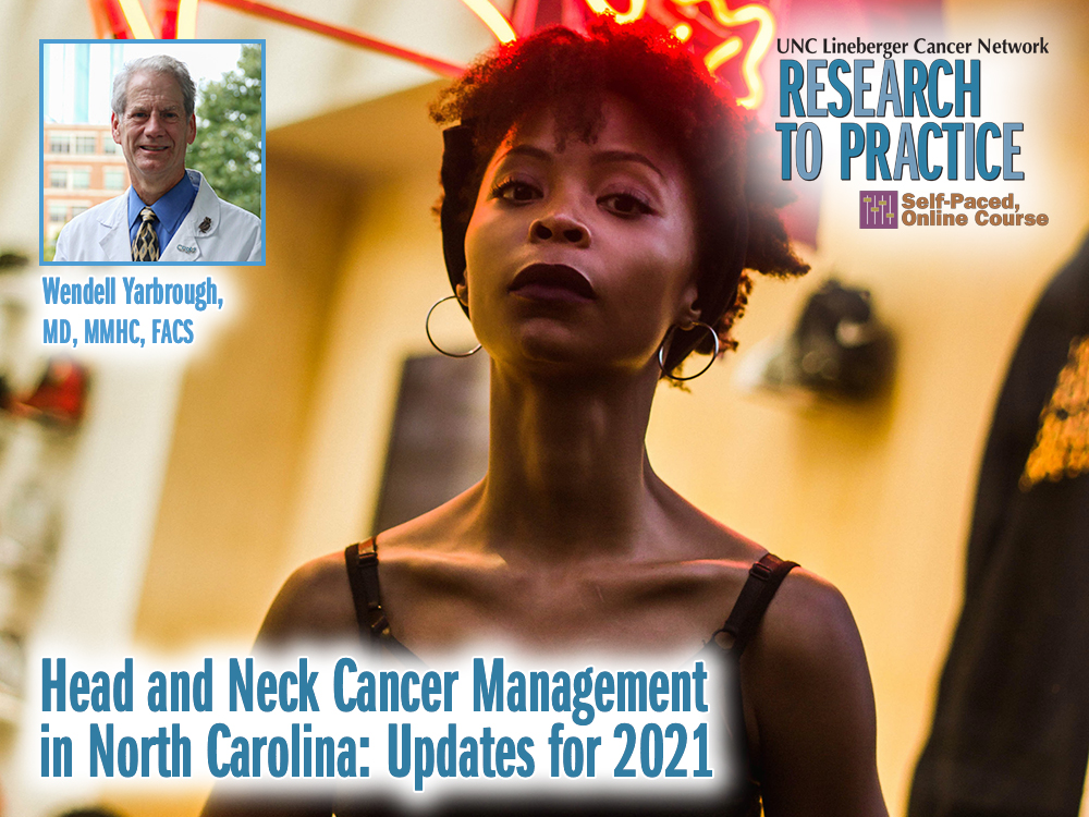 Head and Neck Cancer Management in North Carolina: Updates for 2021