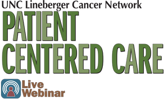 UNC Lineberger Cancer Network Presents a Patient Centered Care Lecture